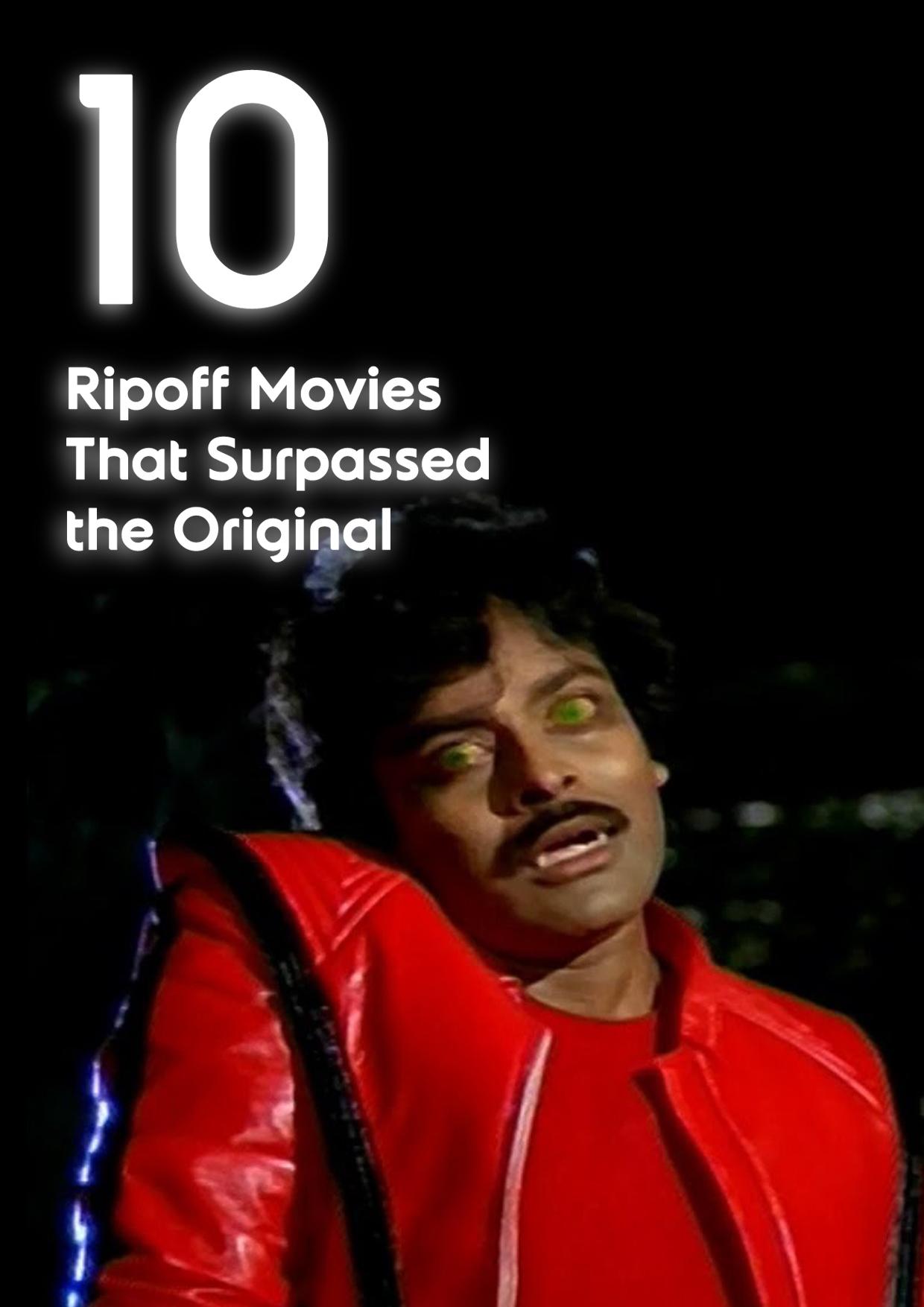 10 Ripoff Movies That Surpassed the Original